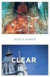 Clear: A Transparent Novel - Nicola Barker