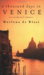 A Thousand Days In Venice: An Unexpected Romance - Marlena  de Blasi