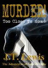 Murder! Too Close To Home (The Adventures of Gabriel Celtic Book 1) - J.T. Lewis