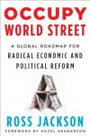Occupy World Street: A Global Roadmap for Radical Economic and Political Reform - Ross Jackson