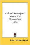 Animal Analogues: Verses and Illustrations (1908) - Robert Williams Wood