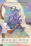 One and Only Sunday (Women of Greece Book 2) - Alex A. King