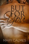 But For You (A Matter of Time #6) - Mary Calmes