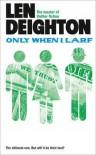 Only When I Larf - Len Deighton