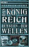 Das Königreich jenseits der Wellen: Roman (German Edition) - Stephen Hunt, Kirsten Borchardt