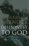 Dishonest to God: On Keeping Religion Out of Politics - Mary Warnock
