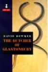 The Butcher of Glastonbury - David Bowker