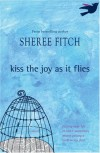 Kiss the Joy As It Flies - Sheree Fitch