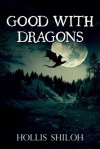 Good With Dragons - Hollis Shiloh