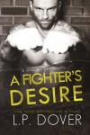 A Fighter's Desire - L.P. Dover
