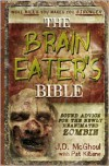 Brain Eaters Bible: Sound Advice for the Newly Reanimated Zombie - J.D. McGhoul, Pat Kilbane