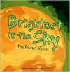 Brightest in the Sky: The Planet Venus - Nancy Loewen, Jeff Yesh