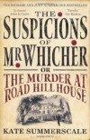 The Suspicions Of Mr Whicher Or The Murder At Road Hill House - Kate Summerscale