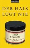 Der Hals lügt nie: Mein Leben als Frau in den besten Jahren - Nora Ephron, Theda Krohm-Linke