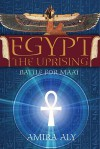 Egypt: The Uprising (The Battle for Maat, #1) - Amira Aly