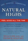 Natural Highs: Supplements, Nutrition and Mind/Body Techniques to Help You Feel Good All the Time - Hyla Cass