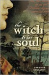 The Witch & Her Soul: A Novel - Christine Middleton