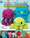 Sew Kawaii!: 22 Simple Sewing Projects for Cool Kids of All Ages - Choly Knight