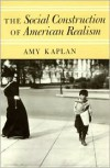 The Social Construction of American Realism - Amy Kaplan