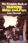 The Complete Book of Tanning Skins & Furs - James E. Churchill