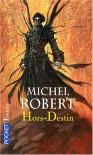 L'Agent des ombres, Tome 4 : Hors-Destin - Michel Robert