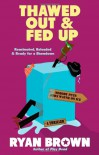 Thawed Out and Fed Up - Ryan Brown