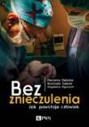 Bez znieczulenia. Jak powstaje człowiek - Romuald Dębski, Marzena Dębska, Magdalena Rigamonti