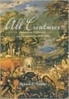 All Creatures: Naturalists, Collectors and Biodiversity 1850-1950 - Robert E. Kohler