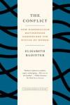 The Conflict: How Overzealous Motherhood Undermines the Status of Women - Élisabeth Badinter