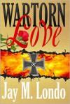 War Torn Love - Jay M. Londo