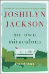 My Own Miraculous: A Short Story - Joshilyn Jackson
