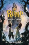 Rump: The True Story of Rumpelstiltskin - Liesl Shurtliff