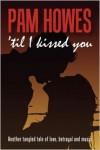 ('Til) I Kissed You - Pam Howes