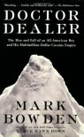 Doctor Dealer: The Rise and Fall of an All-American Boy and His Multimillion-Dollar Cocaine Empire - Mark Bowden
