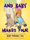 And Baby Makes Four: A Trimester-by-Trimester Guide to a Baby-Friendly Dog - Penny Scott-fox, Ingrid Kallick