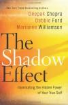The Shadow Effect: Illuminating the Hidden Power of Your True Self - Deepak Chopra, Marianne Williamson, Debbie Ford