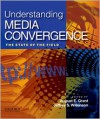 Understanding Media Convergence: The State of the Field - August E. Grant, Jeffrey S. Wilkinson