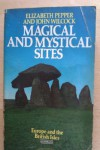 Magical and Mystical Sites: Europe and the British Isles (Abacus Books) - Elizabeth Pepper;John Wilcock
