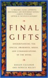 Final Gifts: Understanding the Special Awareness, Needs, and Communications of the Dying - Maggie Callanan, Patricia Kelley