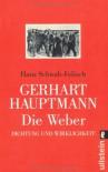 Gerhart Hauptmann: Die Weber. Dichtung und Wirklichkeit - Hans Schwab-Felisch, Gerhart Hauptmann