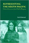 Representing the South Pacific: Colonial Discourse from Cook to Gauguin - Rod Edmond