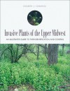 Invasive Plants of the Upper Midwest: An Illustrated Guide to Their Identification and Control - Elizabeth J. Czarapata