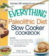 The Everything Paleolithic Diet Slow Cooker Cookbook: Includes Pumpkin Bisque, Herb-Stuffed Tomatoes, Chicken and Sweet Potato Stew, Shrimp Creole, Island-Inspired Fruit Crisp and hundreds more! - Emily Dionne