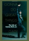 Gonna Do Great Things: The Life of Sammy Davis, Jr. - Gary Fishgall
