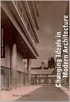 Changing Ideals in Modern Architecture, 1750-1950 - Peter Collins, Kenneth Frampton