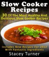 Slow Cooker Recipes: 30 of the Most Healthy and Delicious Slow Cooker Recipes: Includes New Recipes for 2013 with Fantastic Ingredients - Stacey  Turner