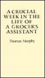 A Crucial Week in the Life of a Grocer's Assistant: The Fooleen - Tom    Murphy