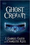 Ghost Crown - J. Gabriel Gates, Charlene Keel