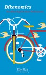 Bikenomics: How Bicycling Can Save the Economy - Elly Blue