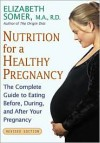 Nutrition for a Healthy Pregnancy: The Complete Guide to Eating Before, During, and After Your Pregnancy - Elizabeth Somer, Miriam Erick